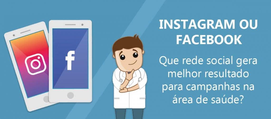 Facebook-ou-Instagram-Que-rede-social-gera-melhor-resultado-para-campanhas-na-área-de-saúde